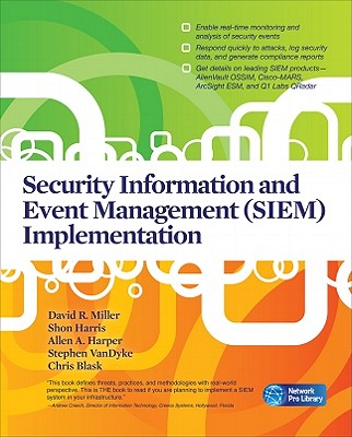 Security Information and Event Management (SIEM) Implementation - Miller, David R, and Harris, Shon, MCSE, CCNA, and Harper, Allen