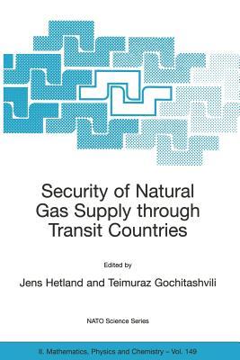 Security of Natural Gas Supply Through Transit Countries - Hetland, Jens (Editor), and Gochitashvili, Teimuraz (Editor)