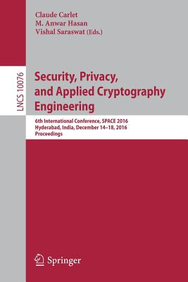 Security, Privacy, and Applied Cryptography Engineering: 6th International Conference, Space 2016, Hyderabad, India, December 14-18, 2016, Proceedings - Carlet, Claude (Editor), and Hasan, M Anwar (Editor), and Saraswat, Vishal (Editor)