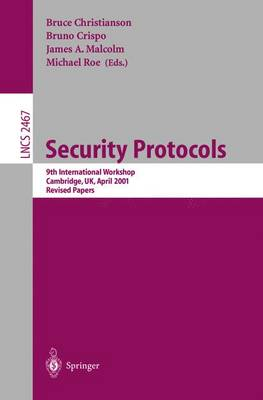 Security Protocols: 9th International Workshop, Cambridge, UK, April 25-27, 2001 Revised Papers - Christianson, Bruce (Editor)