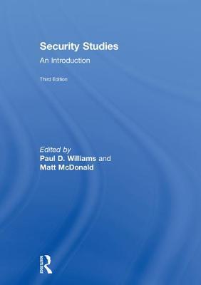 Security Studies: An Introduction - Williams, Paul D. (Editor), and McDonald, Matt (Editor)