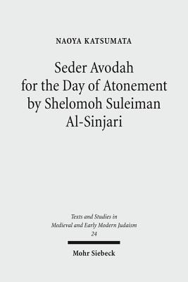 Seder Avodah for the Day of Atonement by Shelomoh Suleiman Al-Sinjari - Katsumata, Naoya, and Al-Sanjary, Shelomo Suleiman