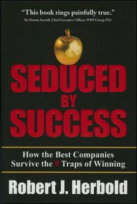 Seduced by Success: How the Best Companies Survive the 9 Traps of Winning - Herbold, Robert J
