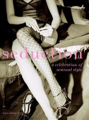 Seduction: A Celebration of Sensual Style - Cox, Caroline, Baroness