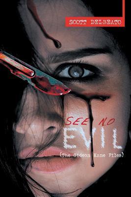 See No Evil (the Gideon Kane Files) - Delbeato, Scott