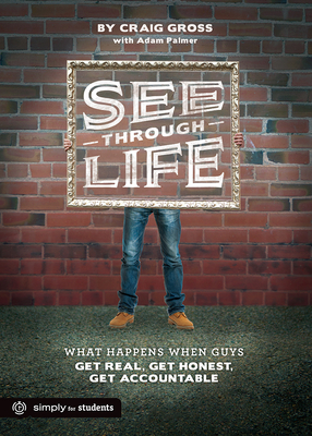 See-Through Life: What Happens When Guys Get Real, Get Honest, Get Accountable - Gross, Craig