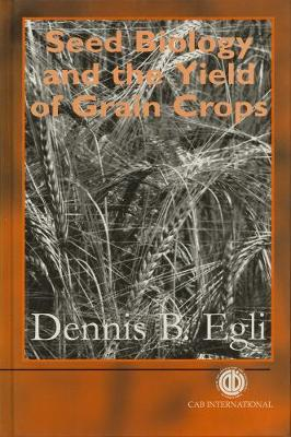 Seed Biology and the Yield of Grain Crops - Egli, Dennis B