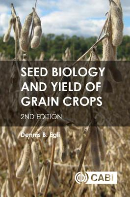 Seed Biology and Yield of Grain Crop - Egli, Dennis