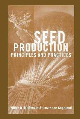 Seed Production: Principles and Practices - McDonald, Miller F, and Copeland, L O
