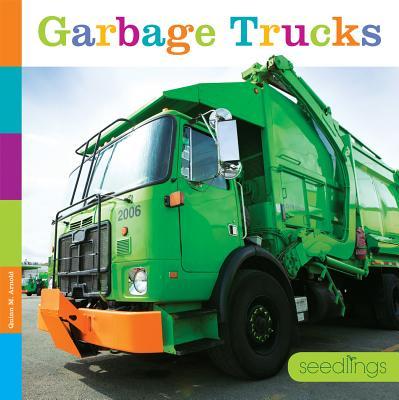 Seedlings: Garbage Trucks - Arnold, Quinn M