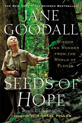 Seeds of Hope: Wisdom and Wonder from the World of Plants - Goodall, Jane, Dr., Ph.D., and Hudson, Gail, and Pollan, Michael (Introduction by)