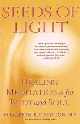 Seeds of Light: Healing Meditations for Body and Soul - Stratton, Elizabeth K, M.S.