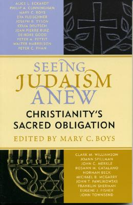 Seeing Judaism Anew: Christianity's Sacred Obligation - Boys, Mary C (Editor), and Beck, Norman, Dr. (Contributions by), and Catalano, Rosann (Contributions by)