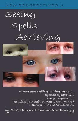 Seeing Spells Achieving - Hickmott, Olive, and Bendefy, Andrew
