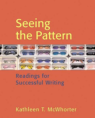 Seeing the Pattern: Readings for Successful Writing - McWhorter, Kathleen T