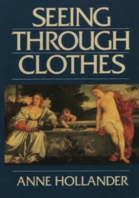 Seeing Through Clothes - Hollander, Anne