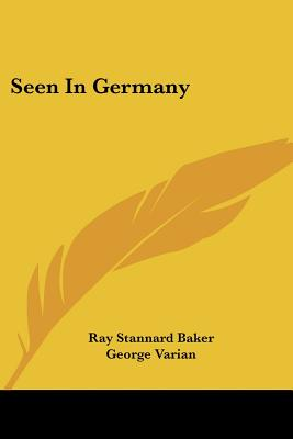 Seen in Germany - Baker, Ray Stannard