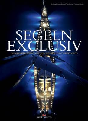 Segeln Exclusiv: The World of Superyachts - Behnken, Wolfgang, and Prinz, Leonard, and Thomssen, Gerhard