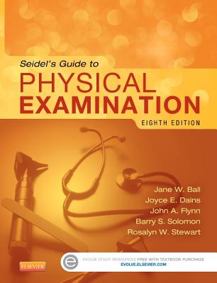 Seidel's Guide to Physical Examination - Ball, Jane W, RN, Drph, and Dains, Joyce E, Drph, Jd, RN, and Flynn, John A, MD, MBA, Med