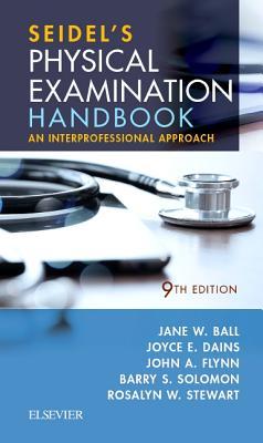 Seidel's Physical Examination Handbook: An Interprofessional Approach - Ball, Jane W, and Dains, Joyce E, Drph, Jd, RN, and Flynn, John A, MD, MBA, Med