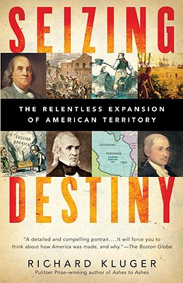 Seizing Destiny: How America Grew from Sea to Shining Sea - Kluger, Richard