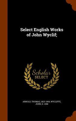 Select English Works of John Wyclif; - Arnold, Thomas