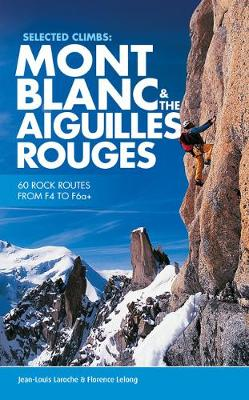 Selected Climbs: Mont Blanc & the Aiguilles Rouges: 60 Rock Routes from F4 to F6a+ - Laroche, Jean-Louis, and LeLong, Florence, and Henderson, Paul (Translated by)