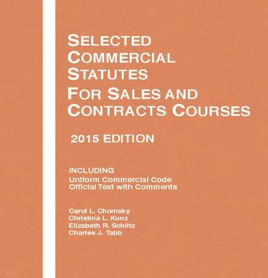 Selected Commercial Statutes, for Sales and Contracts Courses - Chomsky, Carol, and Kunz, Christina, and Schiltz, Elizabeth R.