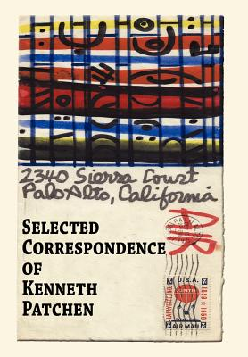 Selected Correspondence of Kenneth Patchen - Patchen, Kenneth, and Frost, Allen (Editor), and Miller, Henry (Contributions by)