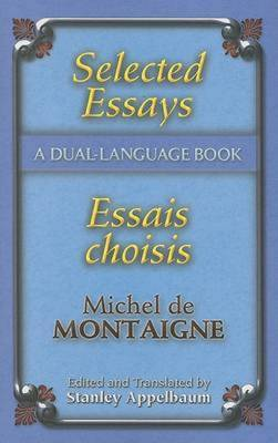 Selected Essays/Essais Choisis: A Dual-Language Book - Montaigne, Michel, and Appelbaum, Stanley (Translated by)