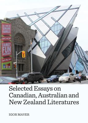 Selected Essays on Canadian, Australian and New Zealand Literatures - Maver, Igor