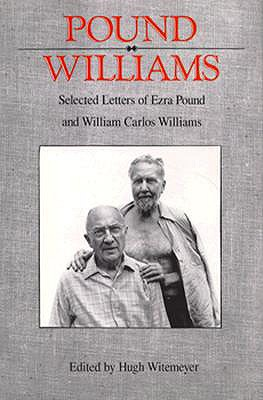 Selected Letters of Ezra Pound and William Carlos Williams - Pound, Ezra, and Williams, William Carlos, and Witemeyer, Hugh (Editor)