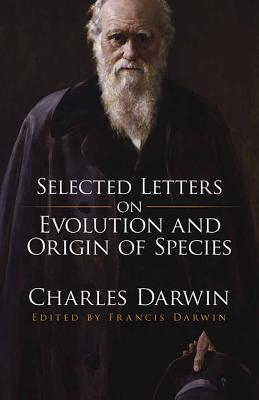 Selected Letters on Evolution and Origin of Species - Darwin, Francis (Editor), and Darwin, Charles, Professor, and Darwin