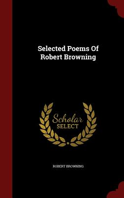 Selected Poems of Robert Browning - Browning, Robert