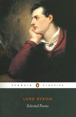 Selected Poems - Byron, George Gordon, Lord, and Wolfson, Susan (Editor), and Manning, Peter (Editor)