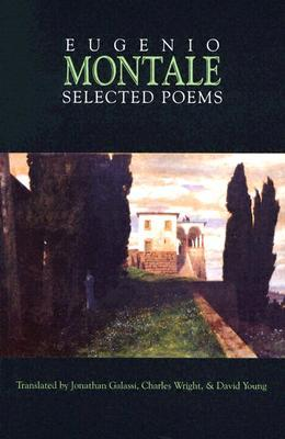 Selected Poems - Montale, Eugenio, and Galassi, Jonathan (Translated by), and Wright, Charles (Translated by)