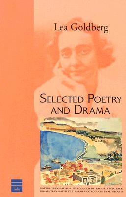 Selected Poetry and Drama - Goldberg, Lea, and Back, Rachel Tzvia (Translated by), and Carmi, T (Translated by)