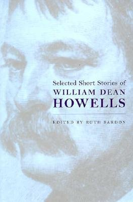 Selected Short Stories Wm. Dean Howells - Howells, William Dean, and Bardon, Ruth (Contributions by)