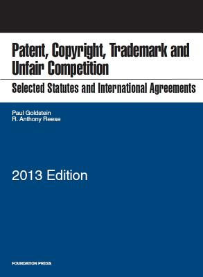 Selected Statutes and International Agreements on Patent, Copyright, Trademark, and Unfair Competition - Goldstein, Paul, and Reese, R Anthony