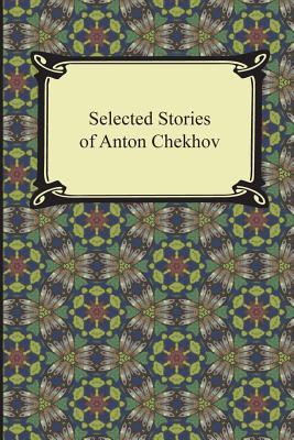 Selected Stories of Anton Chekhov - Chekhov, Anton, and Garnett, Constance (Translated by), and Koteliansky, S S (Translated by)