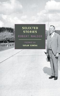 Selected Stories of Robert Walser - Walser, Robert, and Middleton, Christopher (Translated by), and Sontag, Susan (Foreword by)
