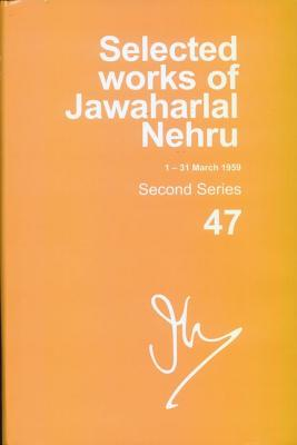 Selected Works of jawaharlal Nehru (1-31 march 1959): Second series, Vol. 47 - Palat, Madhavan K. (Editor)