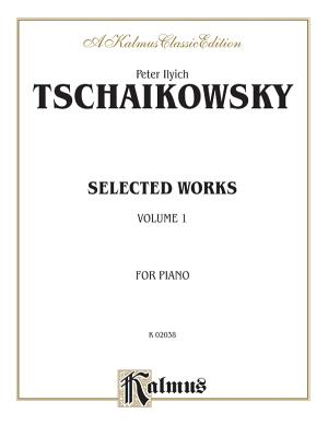 Selected Works, Vol 1 - Tchaikovsky, Peter Ilyich (Composer)