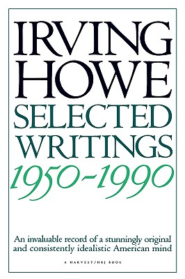 Selected Writings: 1950-1990 - Howe, Irving, and Walzer, Michael (Foreword by)