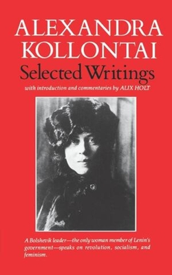 Selected Writings of Alexandra Kollontai - Kollontai, Alexandra, and Holt, Alix (Commentaries by)