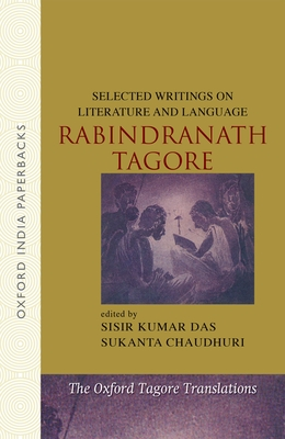 Selected Writings on Literature and Language - Tagore, Rabindranath, and Das, Sisir Kumar (Editor), and Chaudhuri, Sukanta (Editor)