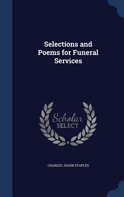 Selections and Poems for Funeral Services - Staples, Charles Jason