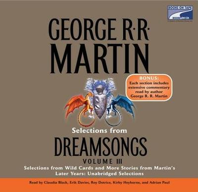 Selections from Dreamsongs 3: Selections from Wild Cards and More Stories from Martin's Later Years: Unabridged Selections - Martin, George R R, and Various (Read by)