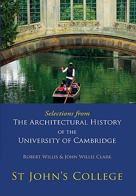 Selections from the Architectural History of the University of Cambridge: St Johns College - Willis, Robert