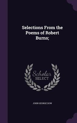 Selections from the Poems of Robert Burns; - Dow, John George